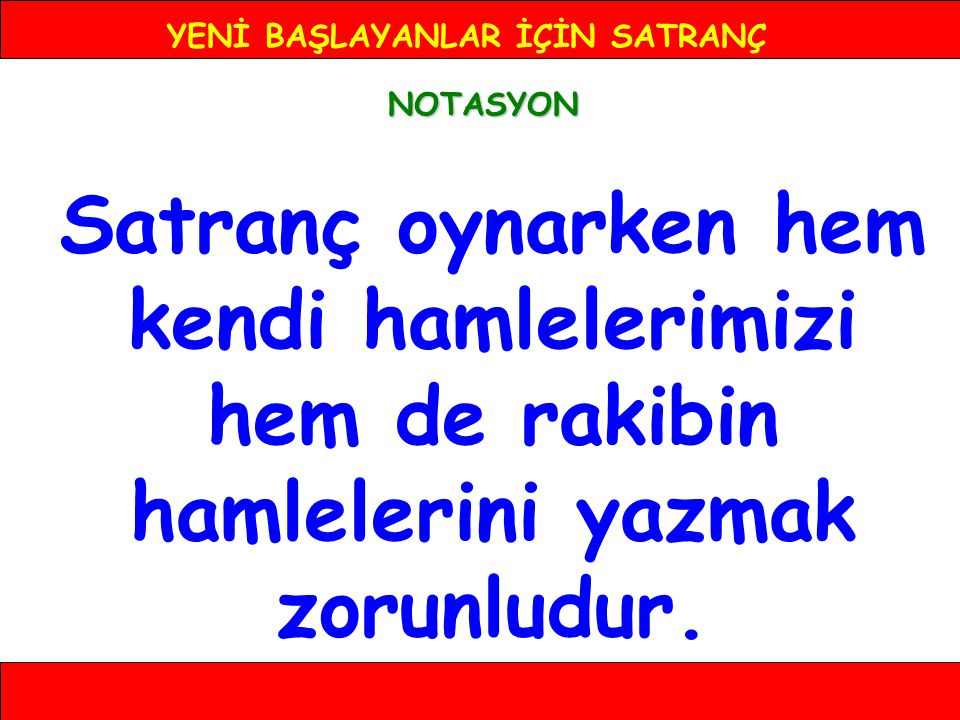 YENİ BAŞLAYANLAR İÇİN SATRANÇ NOTASYON 11-... e5 8 7 6 5 4 3 2 1 ABCDEFGH