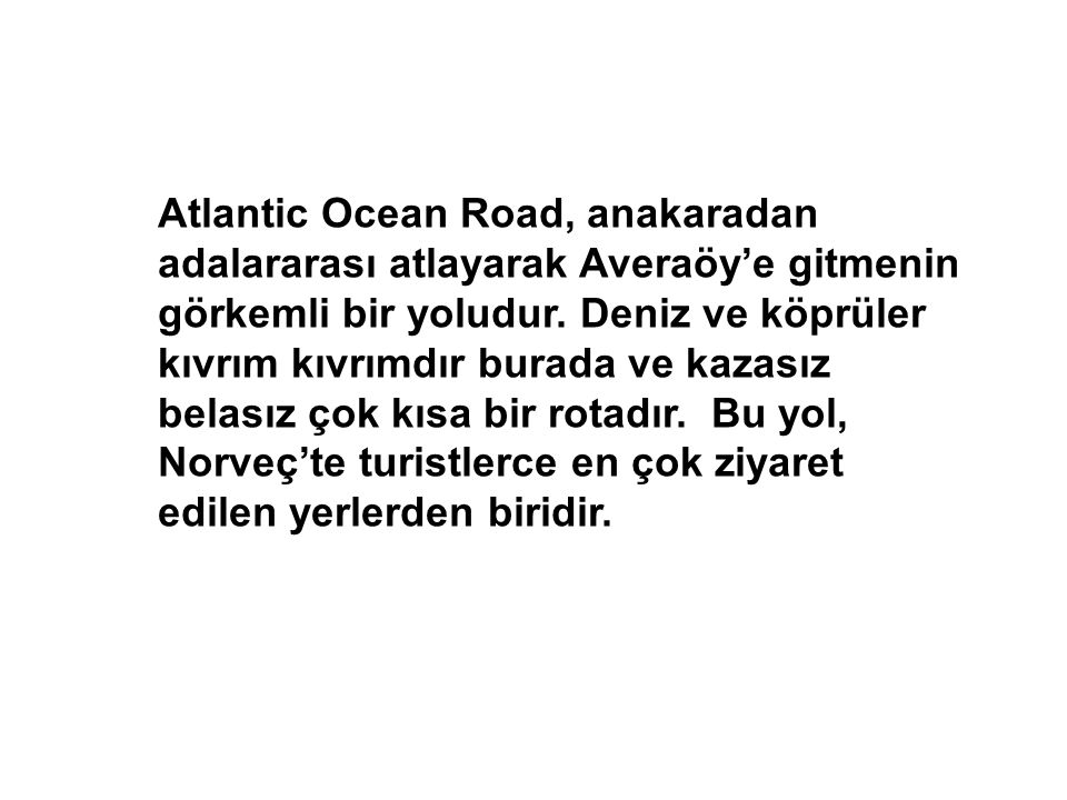 Atlantic Ocean Road, anakaradan adalararası atlayarak Averaöy'e gitmenin görkemli bir yoludur.