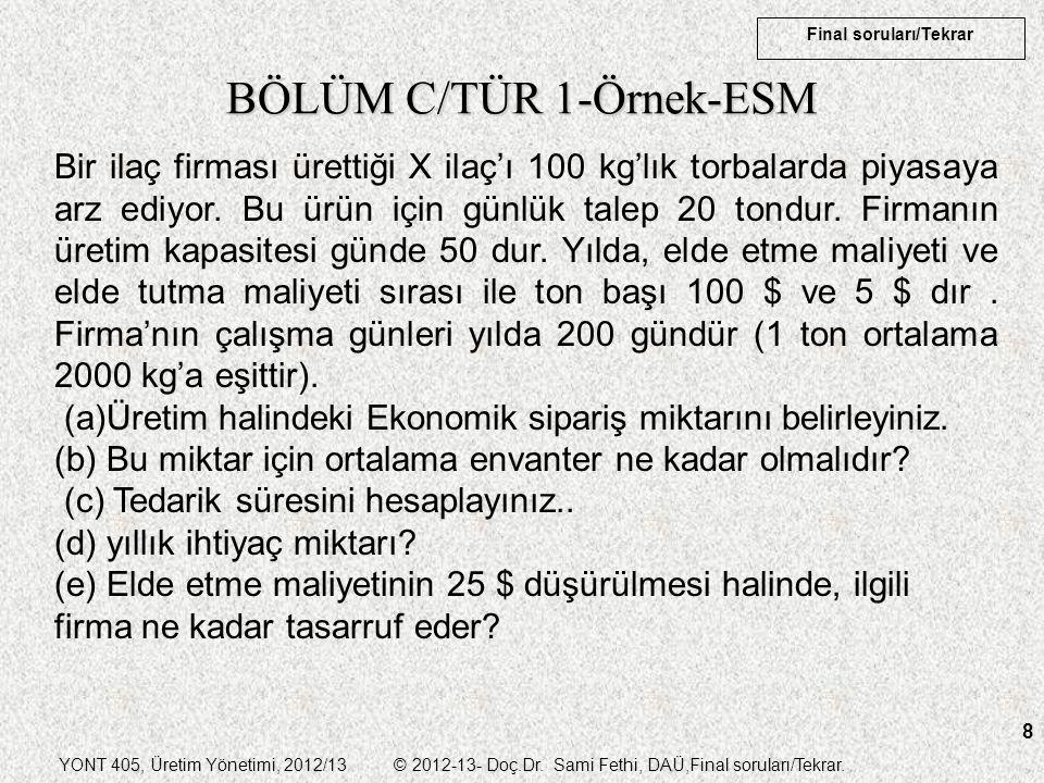 YONT 405, Üretim Yönetimi, 2012/13 © 2012-13- Doç.Dr. Sami Fethi, DAÜ,Final soruları/Tekrar. Final soruları/Tekrar 8 BÖLÜM C/TÜR 1-Örnek-ESM Bir ilaç