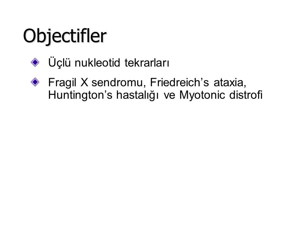 Üçlü nukleotid tekrarları Fragil X sendromu, Friedreich's ataxia, Huntington's hastalığı ve Myotonic distrofi Objectifler