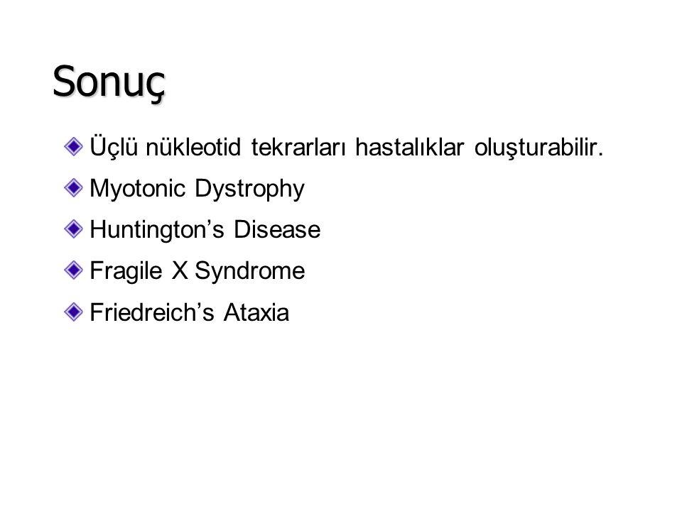 Üçlü nükleotid tekrarları hastalıklar oluşturabilir. Myotonic Dystrophy Huntington's Disease Fragile X Syndrome Friedreich's Ataxia Sonuç