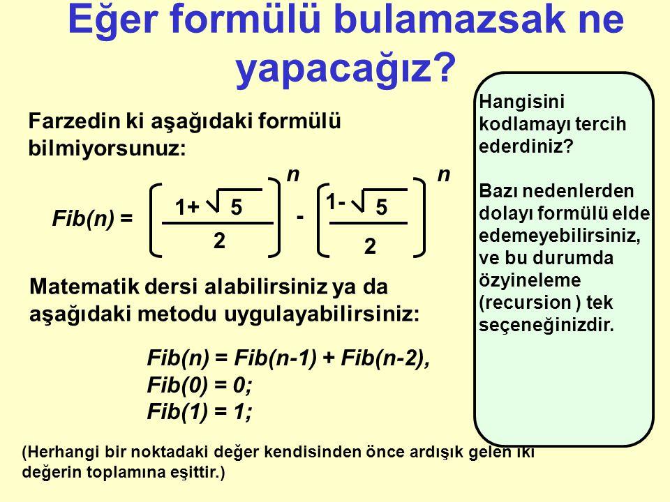 Formül Verilen seri: 1, 1, 2, 3, 5, 8, 13, 21, 34, 55, 89, 144,..., Herhangi bir sayı (n) için yukarıdaki seriyi formülize edebilir miyiz.