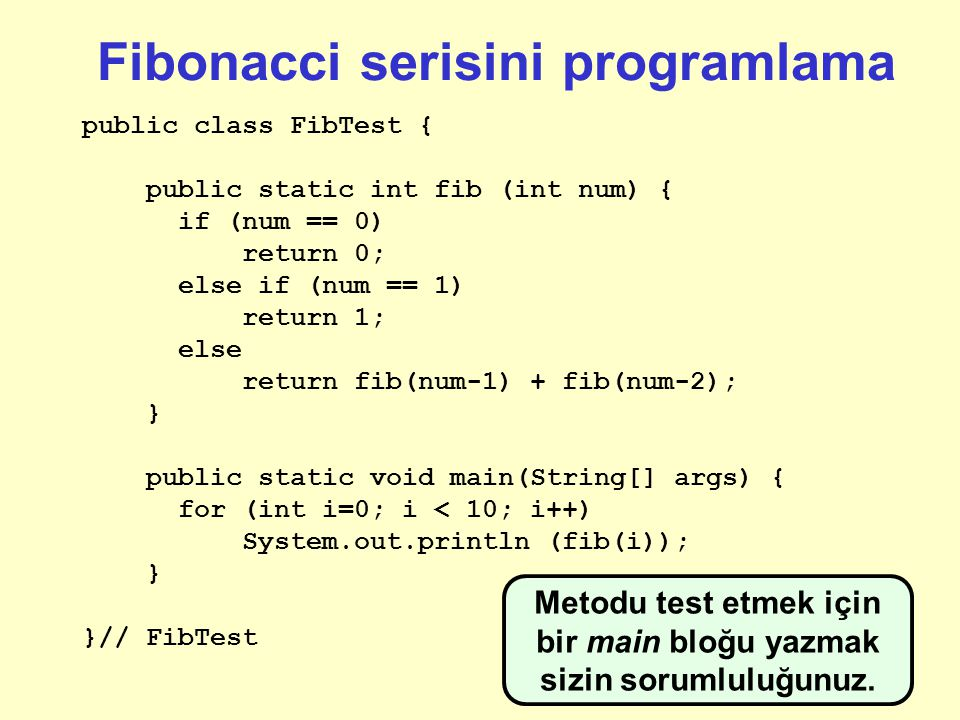 Fibonacci serisini programlama public class FibTest { public static int fib (int num) { if (num == 0) return 0; else if (num == 1) return 1; else return fib(num-1) + fib(num-2); } }// FibTest Bu güvenli mi.