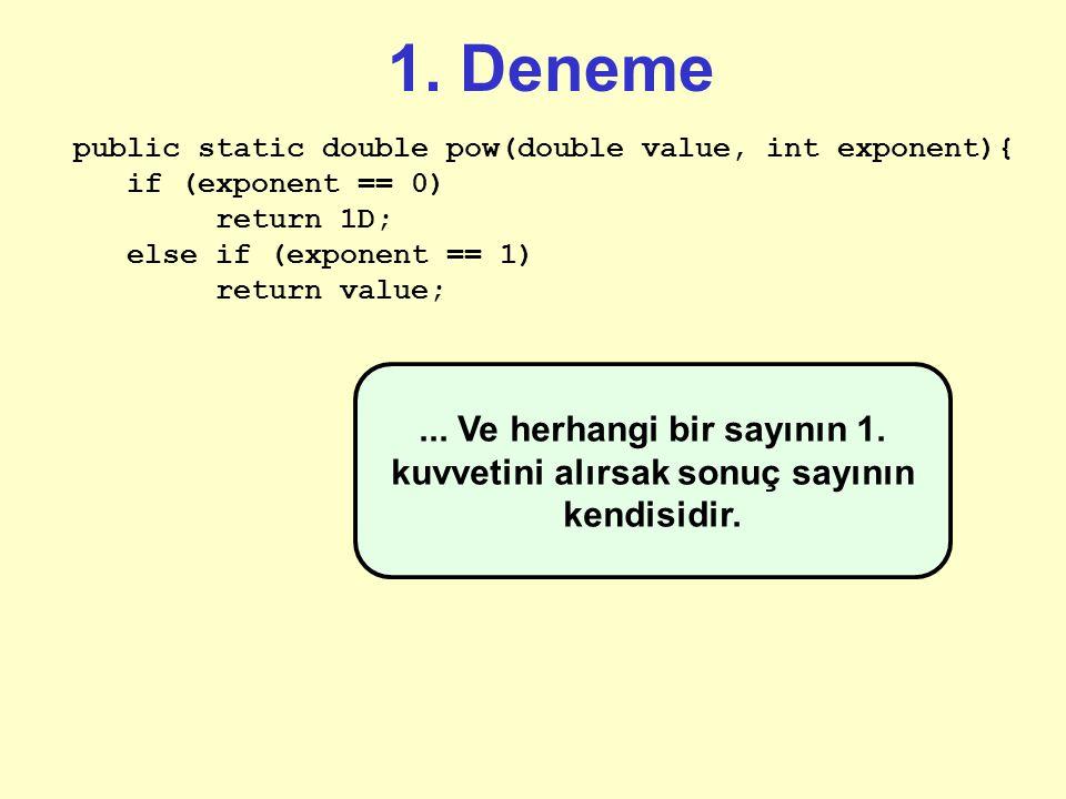 1. Deneme public static double pow(double value, int exponent){ if (exponent == 0) return 1D; Her zaman için sonlandırıcı bir koşul ile başlayın. Bili