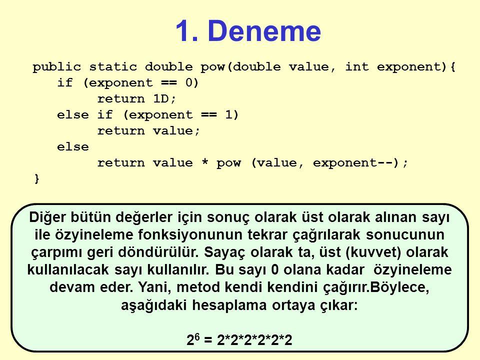 1. Deneme public static double pow(double value, int exponent){ if (exponent == 0) return 1D; else if (exponent == 1) return value;... Ve herhangi bir