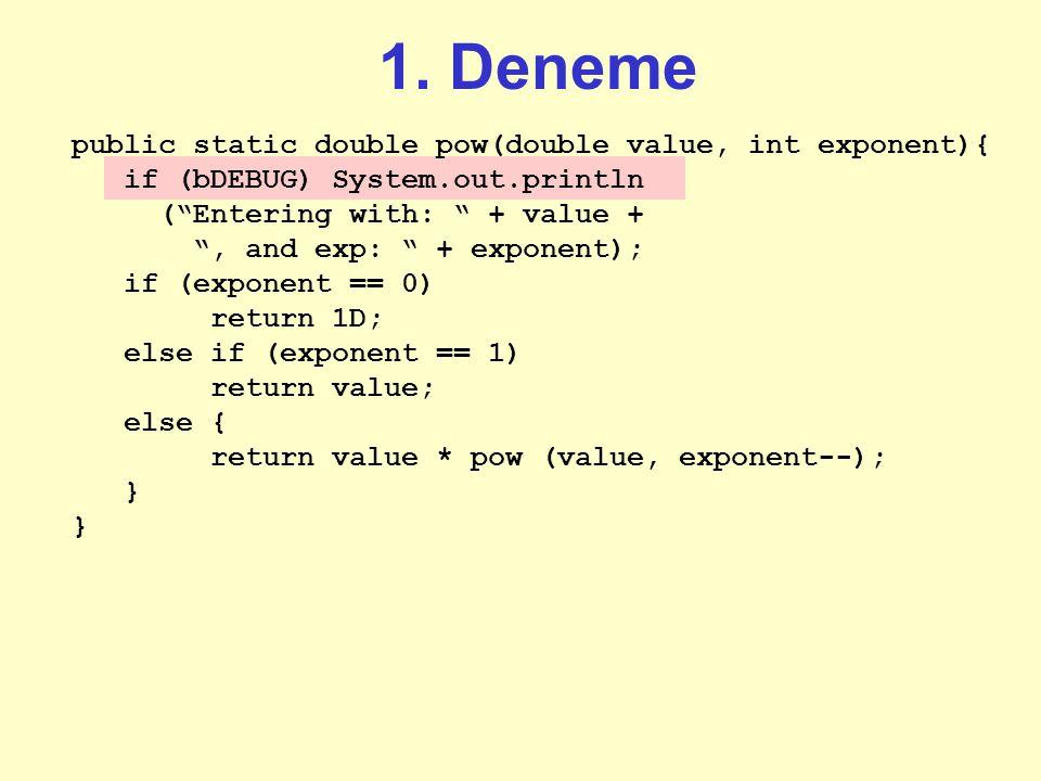 1. Deneme public static double pow(double value, int exponent){ if (exponent == 0) return 1D; else if (exponent == 1) return value; else return value