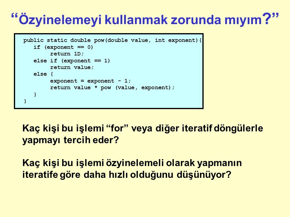1. Deneme public static double pow(double value, int exponent){ if (exponent == 0) return 1D; else if (exponent == 1) return value; else { exponent =