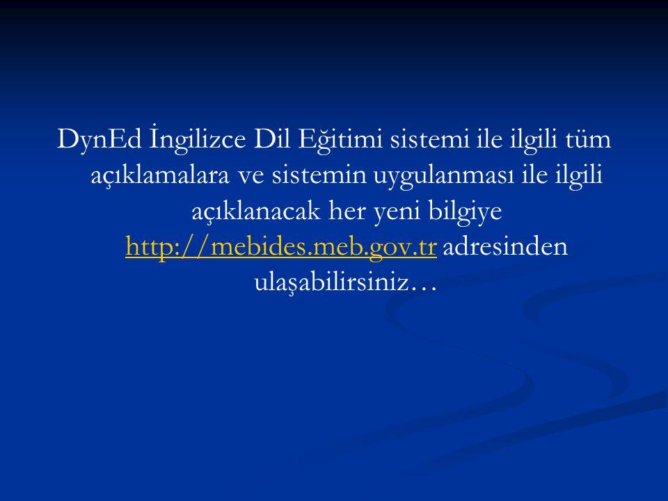 DynEd İngilizce Dil Eğitimi sistemi ile ilgili tüm açıklamalara ve sistemin uygulanması ile ilgili açıklanacak her yeni bilgiye http://mebides.meb.gov.tr adresinden ulaşabilirsiniz… http://mebides.meb.gov.tr