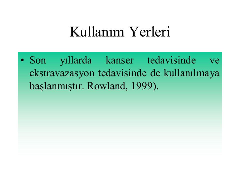 Kullanım Yerleri Son yıllarda kanser tedavisinde ve ekstravazasyon tedavisinde de kullanılmaya başlanmıştır. Rowland, 1999).