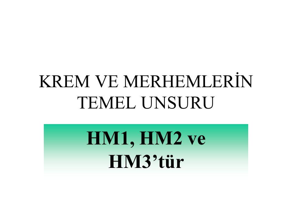 KREM VE MERHEMLERİN TEMEL UNSURU HM1, HM2 ve HM3'tür
