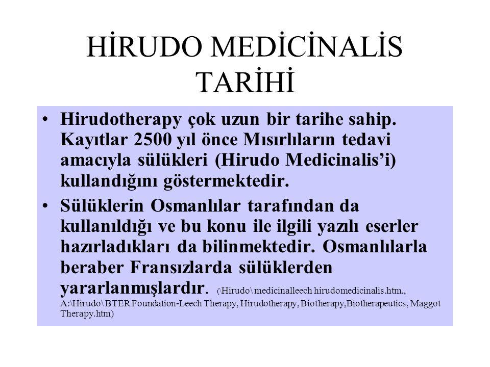 HİRUDO MEDİCİNALİS TARİHİ Hirudotherapy çok uzun bir tarihe sahip. Kayıtlar 2500 yıl önce Mısırlıların tedavi amacıyla sülükleri (Hirudo Medicinalis'i