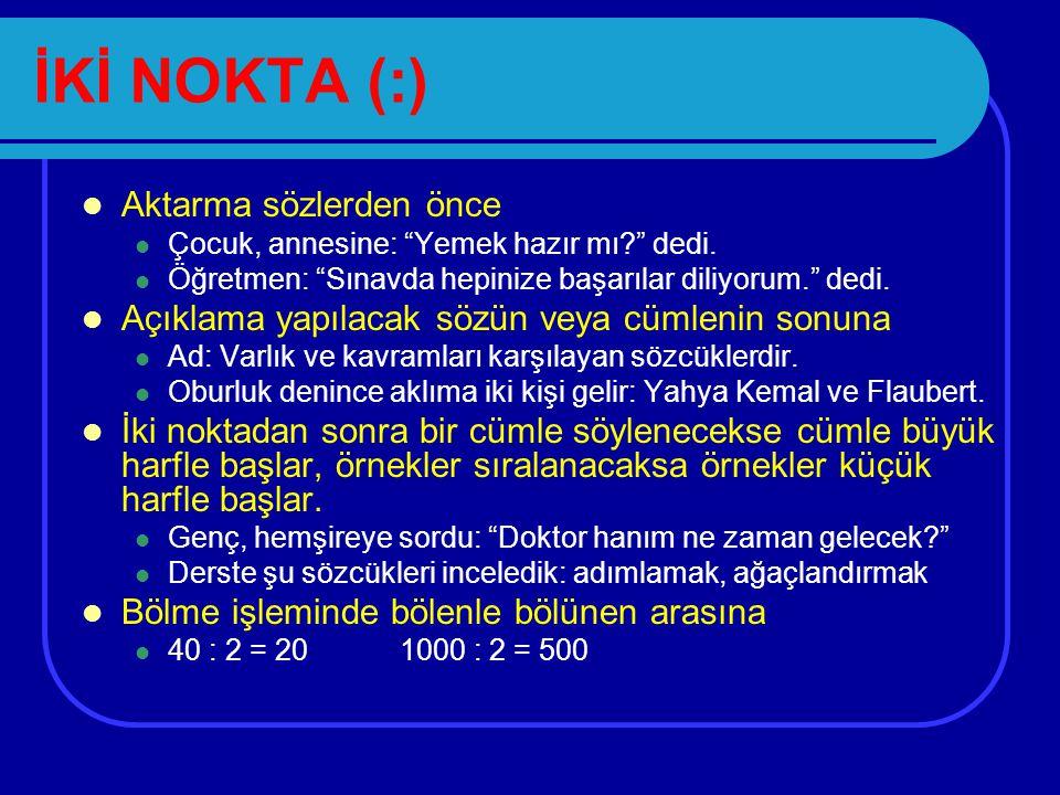 KISA ÇİZGİ (-) Satır sonunda bitmeyen sözcüklerin bölünmesinde ...okyanus- lardan haber yok. Rakam veya sayılar arasına ( ila anlamında) 2 - 3 kişilik15 - 27 Eylül20 - 25 yaşlarında Eski metinlerdeki Arapça, Farsça tamlamalar arasına bâd-ı sâbâateş-i aşkşeb-i yeldâ Yalnız yazıldığında eklerin başına -de hali-lık eki-ler eki Fiillerin sonuna mastar eki yerine oku-getir-sev-