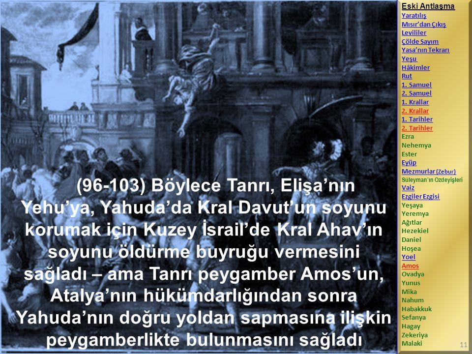 (96-103) Böylece Tanrı, Elişa'nın Yehu'ya, Yahuda'da Kral Davut'un soyunu korumak için Kuzey İsrail'de Kral Ahav'ın soyunu öldürme buyruğu vermesini s
