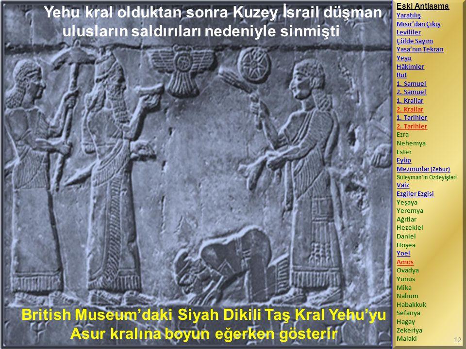 British Museum'daki Siyah Dikili Taş Kral Yehu'yu Asur kralına boyun eğerken gösterir Yehu kral olduktan sonra Kuzey İsrail düşman ulusların saldırıla