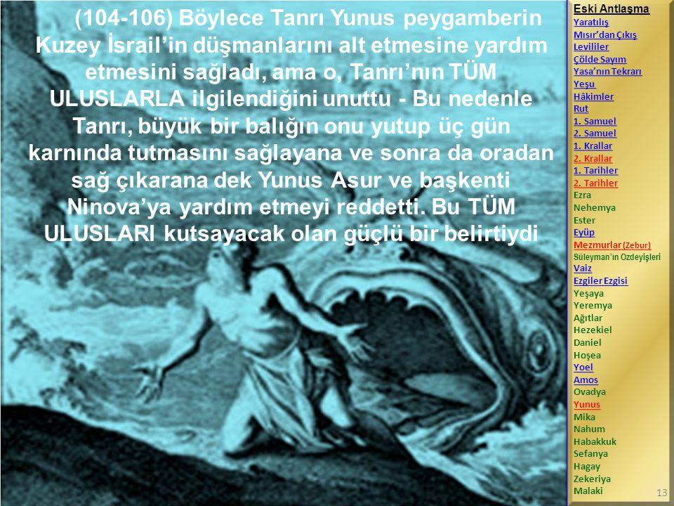 (104-106) Böylece Tanrı Yunus peygamberin Kuzey İsrail'in düşmanlarını alt etmesine yardım etmesini sağladı, ama o, Tanrı'nın TÜM ULUSLARLA ilgilendiğ