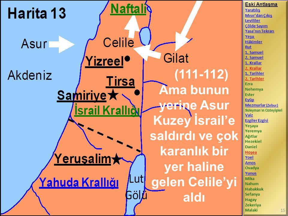 (111-112) Ama bunun yerine Asur Kuzey İsrail'e saldırdı ve çok karanlık bir yer haline gelen Celile'yi aldı Eski Antlaşma Yaratılış Mısır'dan Çıkış Le