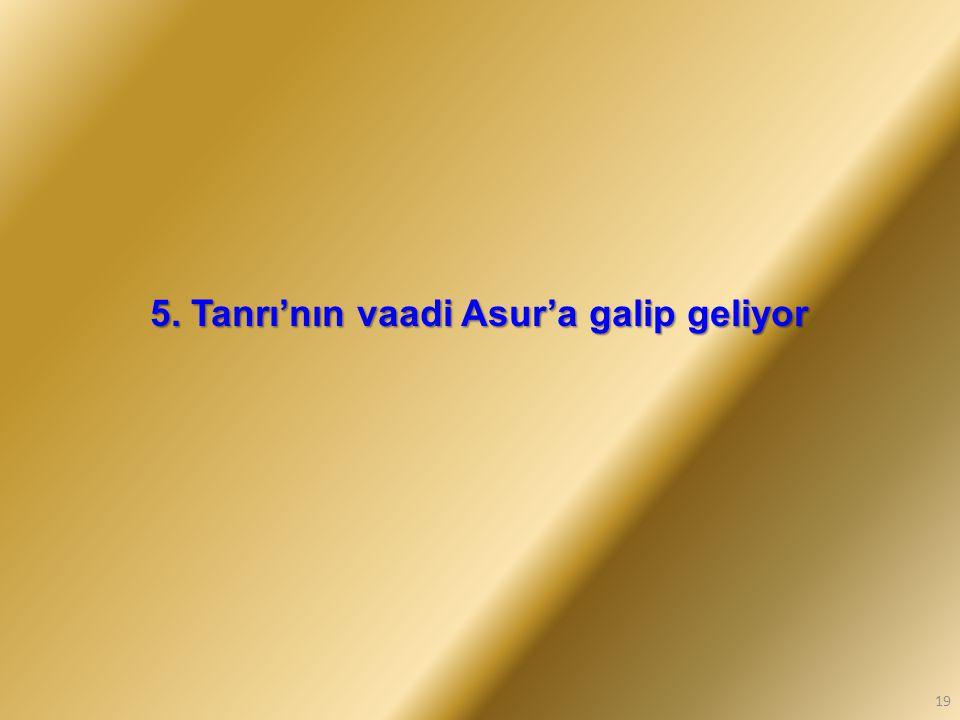 5. Tanrı'nın vaadi Asur'a galip geliyor 19