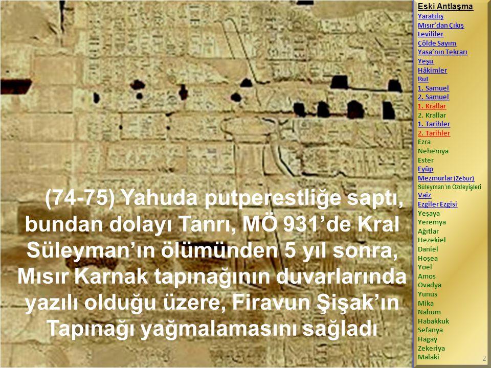 (74-75) Yahuda putperestliğe saptı, bundan dolayı Tanrı, MÖ 931'de Kral Süleyman'ın ölümünden 5 yıl sonra, Mısır Karnak tapınağının duvarlarında yazıl
