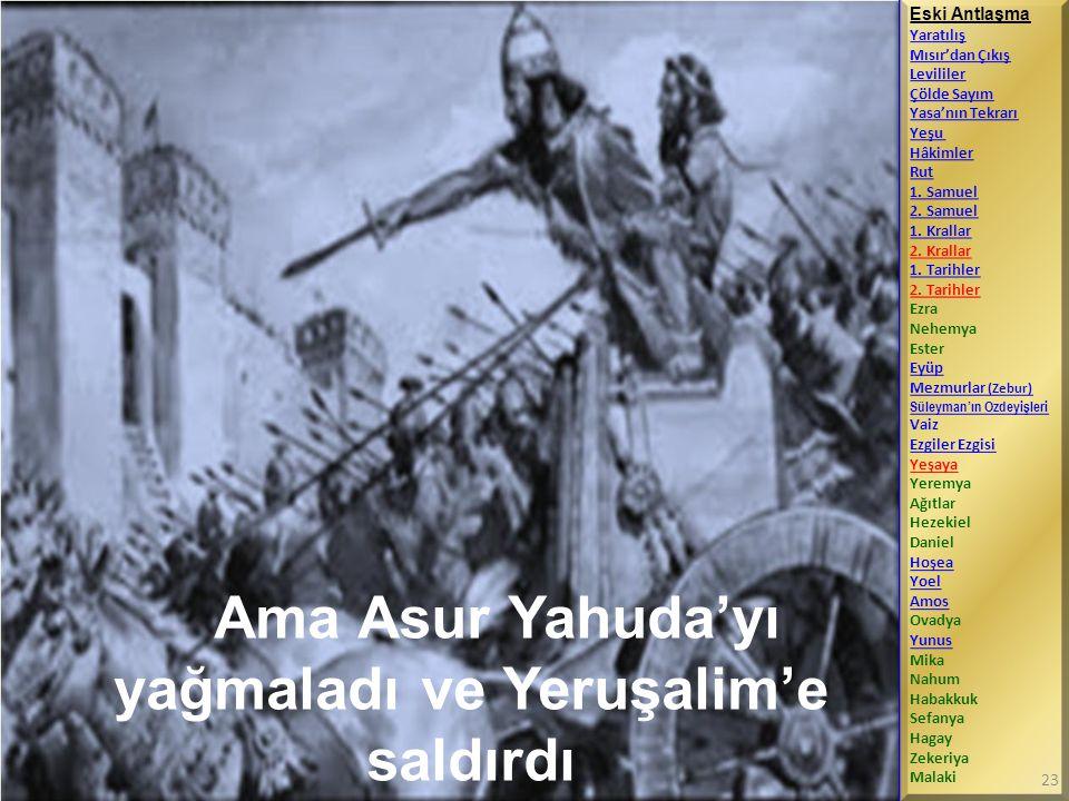 Ama Asur Yahuda'yı yağmaladı ve Yeruşalim'e saldırdı Eski Antlaşma Yaratılış Mısır'dan Çıkış Levililer Çölde Sayım Yasa'nın Tekrarı Yeşu Hâkimler Rut
