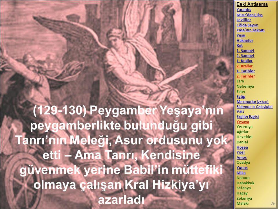 (129-130) Peygamber Yeşaya'nın peygamberlikte bulunduğu gibi Tanrı'nın Meleği, Asur ordusunu yok etti – Ama Tanrı, Kendisine güvenmek yerine Babil'in