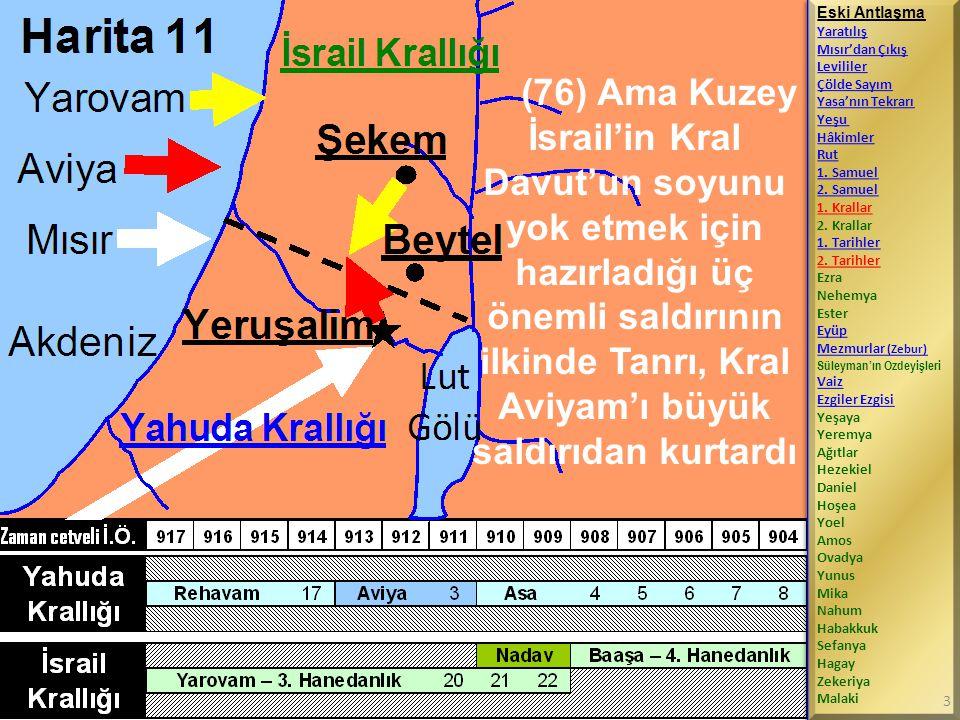 (76) Ama Kuzey İsrail'in Kral Davut'un soyunu yok etmek için hazırladığı üç önemli saldırının ilkinde Tanrı, Kral Aviyam'ı büyük saldırıdan kurtardı E