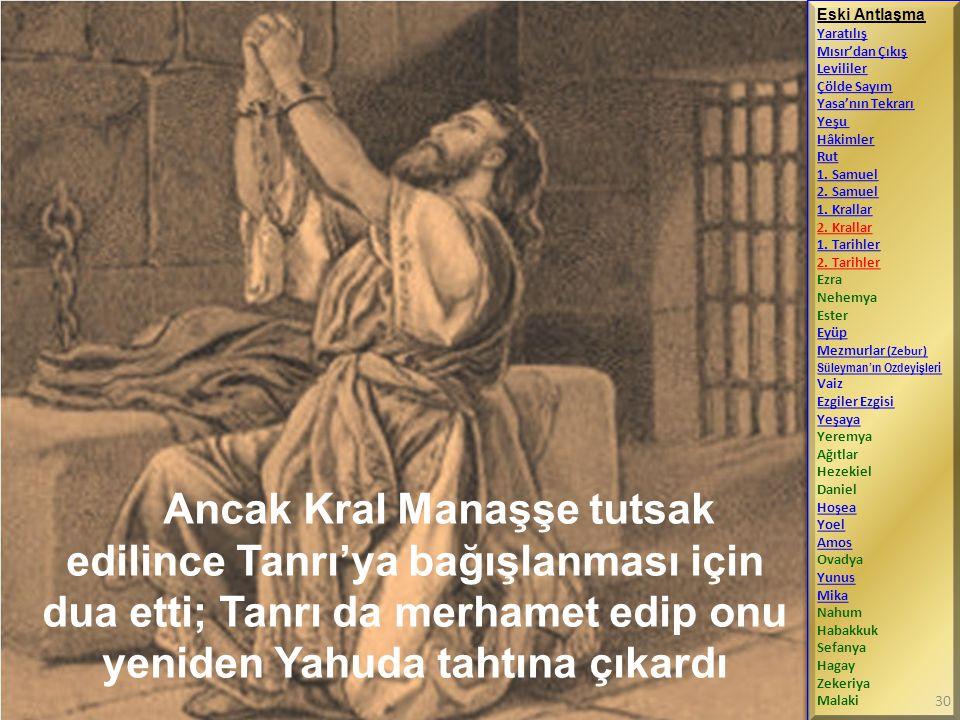 Ancak Kral Manaşşe tutsak edilince Tanrı'ya bağışlanması için dua etti; Tanrı da merhamet edip onu yeniden Yahuda tahtına çıkardı Eski Antlaşma Yaratı