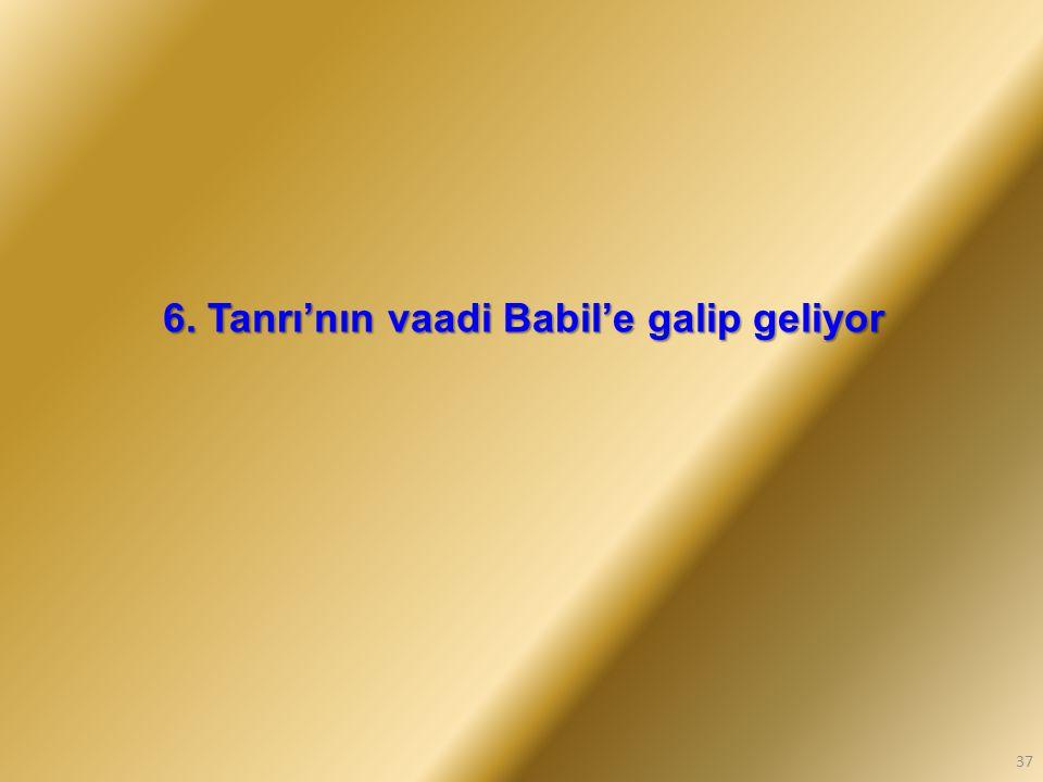 6. Tanrı'nın vaadi Babil'e galip geliyor 37
