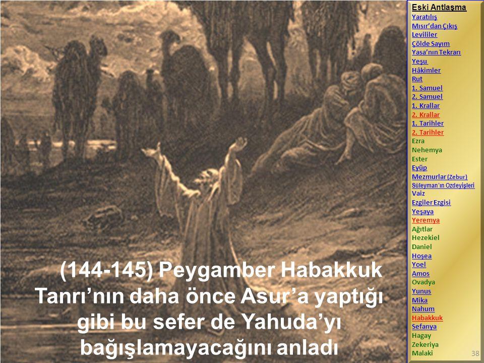 (144-145) Peygamber Habakkuk Tanrı'nın daha önce Asur'a yaptığı gibi bu sefer de Yahuda'yı bağışlamayacağını anladı Eski Antlaşma Yaratılış Mısır'dan