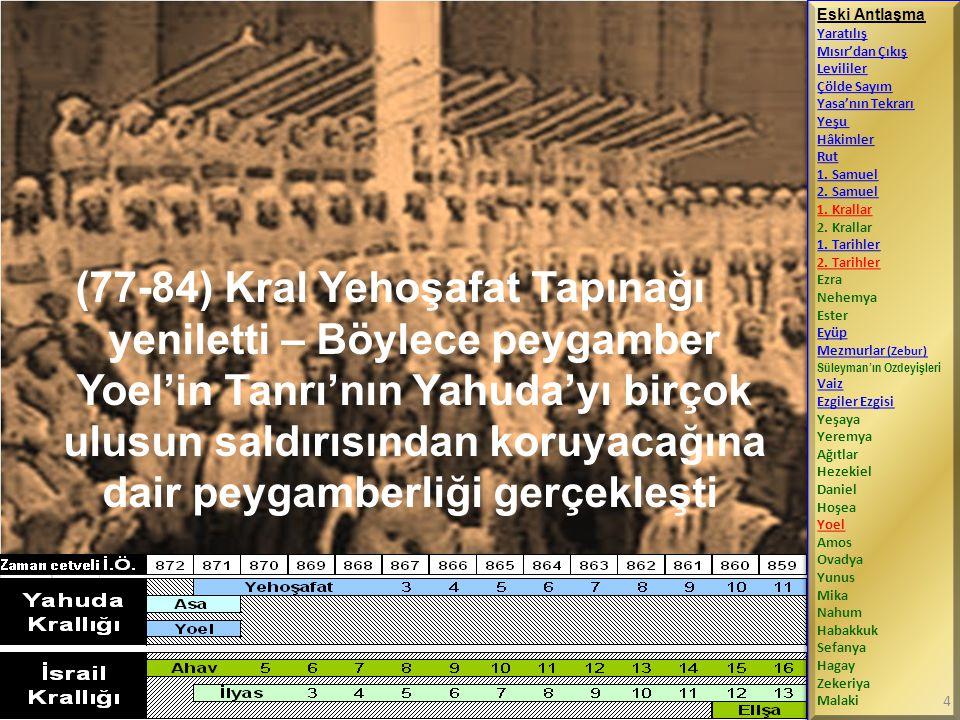 (77-84) Kral Yehoşafat Tapınağı yeniletti – Böylece peygamber Yoel'in Tanrı'nın Yahuda'yı birçok ulusun saldırısından koruyacağına dair peygamberliği