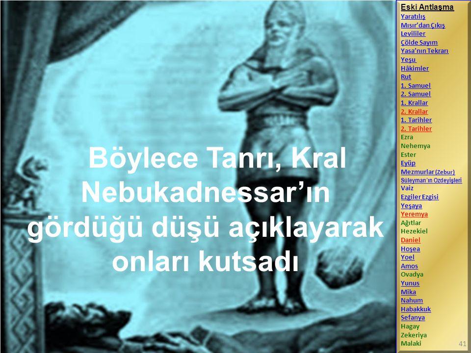 Böylece Tanrı, Kral Nebukadnessar'ın gördüğü düşü açıklayarak onları kutsadı Eski Antlaşma Yaratılış Mısır'dan Çıkış Levililer Çölde Sayım Yasa'nın Te