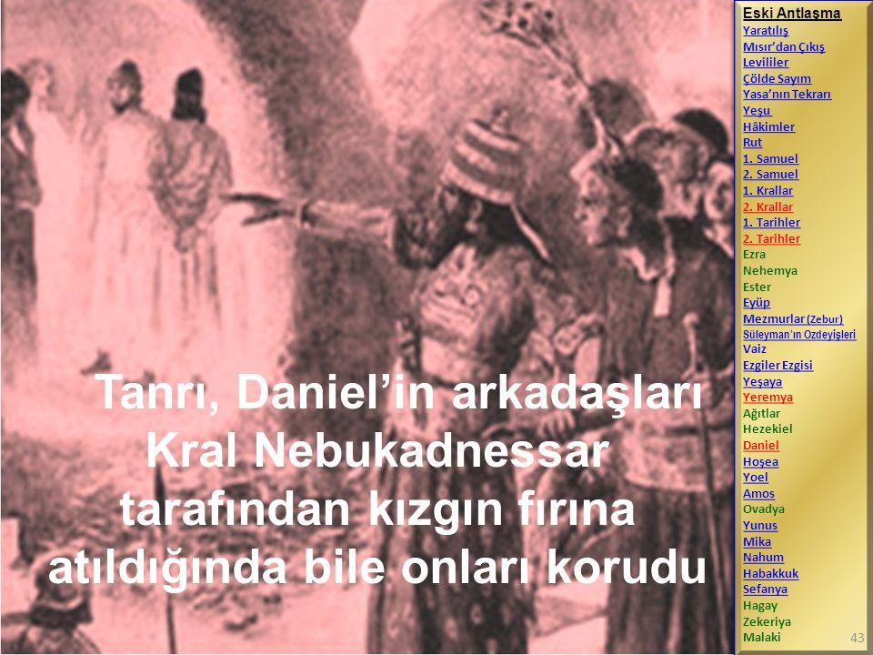 Tanrı, Daniel'in arkadaşları Kral Nebukadnessar tarafından kızgın fırına atıldığında bile onları korudu Eski Antlaşma Yaratılış Mısır'dan Çıkış Levili