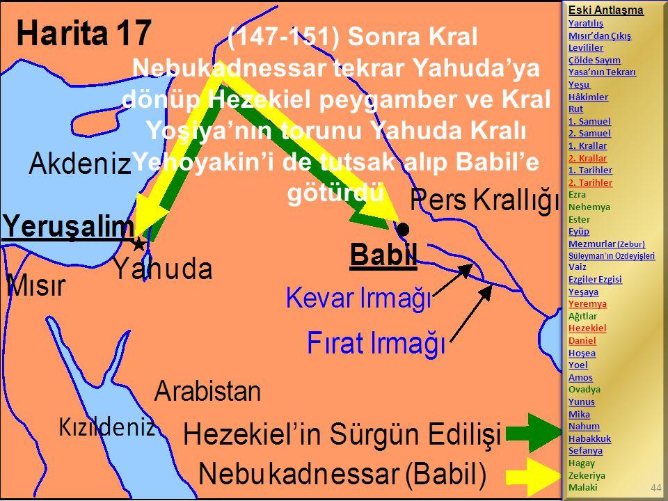 (147-151) Sonra Kral Nebukadnessar tekrar Yahuda'ya dönüp Hezekiel peygamber ve Kral Yoşiya'nın torunu Yahuda Kralı Yehoyakin'i de tutsak alıp Babil'e