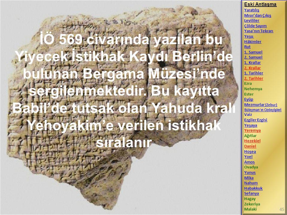 İÖ 569 civarında yazılan bu Yiyecek İstikhak Kaydı Berlin'de bulunan Bergama Müzesi'nde sergilenmektedir. Bu kayıtta Babil'de tutsak olan Yahuda kralı