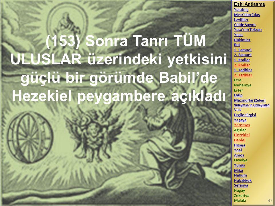 (153) Sonra Tanrı TÜM ULUSLAR üzerindeki yetkisini güçlü bir görümde Babil'de Hezekiel peygambere açıkladı Eski Antlaşma Yaratılış Mısır'dan Çıkış Lev