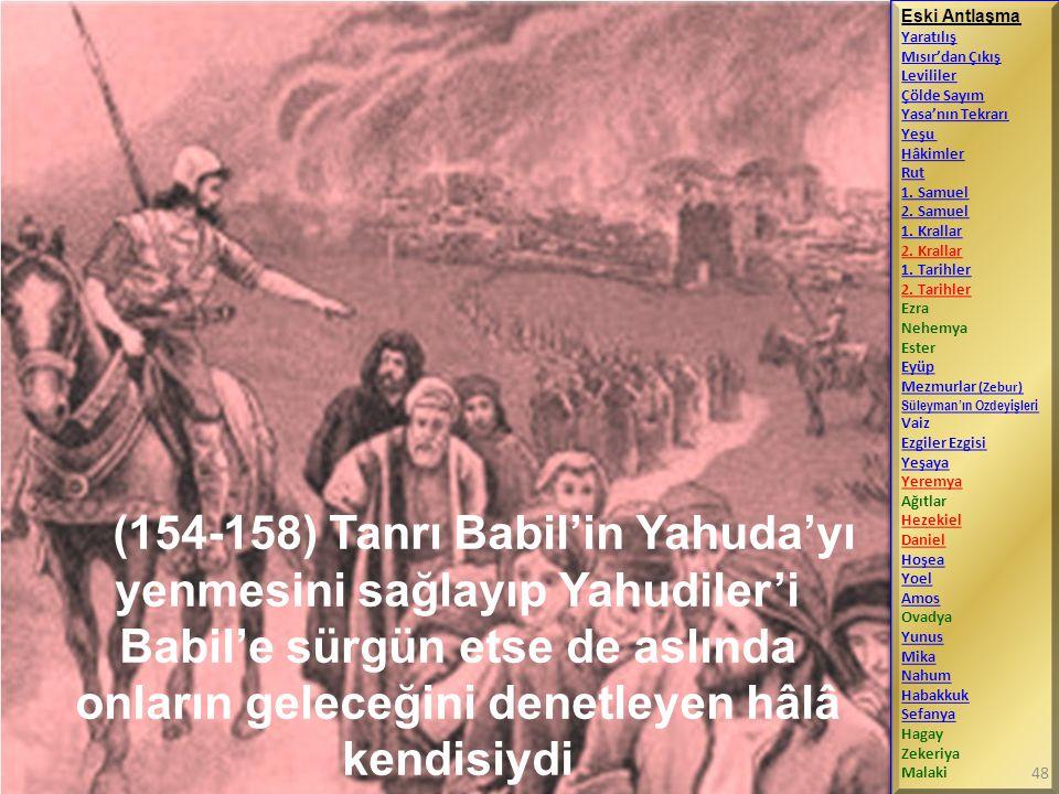 (154-158) Tanrı Babil'in Yahuda'yı yenmesini sağlayıp Yahudiler'i Babil'e sürgün etse de aslında onların geleceğini denetleyen hâlâ kendisiydi Eski An