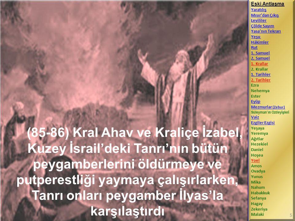 (85-86) Kral Ahav ve Kraliçe İzabel, Kuzey İsrail'deki Tanrı'nın bütün peygamberlerini öldürmeye ve putperestliği yaymaya çalışırlarken, Tanrı onları