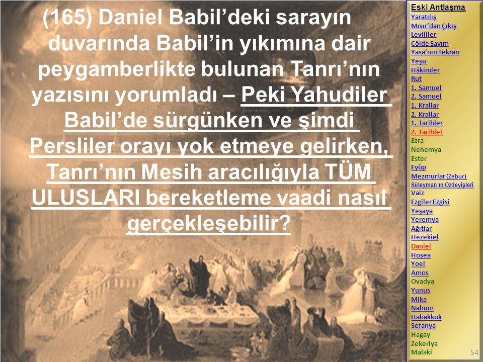 (165) Daniel Babil'deki sarayın duvarında Babil'in yıkımına dair peygamberlikte bulunan Tanrı'nın yazısını yorumladı – Peki Yahudiler Babil'de sürgünk