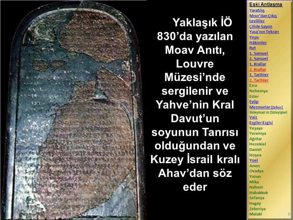 Yaklaşık İÖ 830'da yazılan Moav Anıtı, Louvre Müzesi'nde sergilenir ve Yahve'nin Kral Davut'un soyunun Tanrısı olduğundan ve Kuzey İsrail kralı Ahav'd