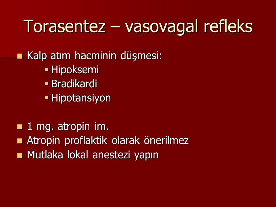 Torasentez – vasovagal refleks Kalp atım hacminin düşmesi: Kalp atım hacminin düşmesi:  Hipoksemi  Bradikardi  Hipotansiyon 1 mg. atropin im. 1 mg.