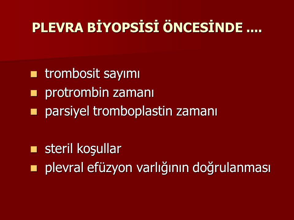 PLEVRA BİYOPSİSİ ÖNCESİNDE.... trombosit sayımı trombosit sayımı protrombin zamanı protrombin zamanı parsiyel tromboplastin zamanı parsiyel tromboplas