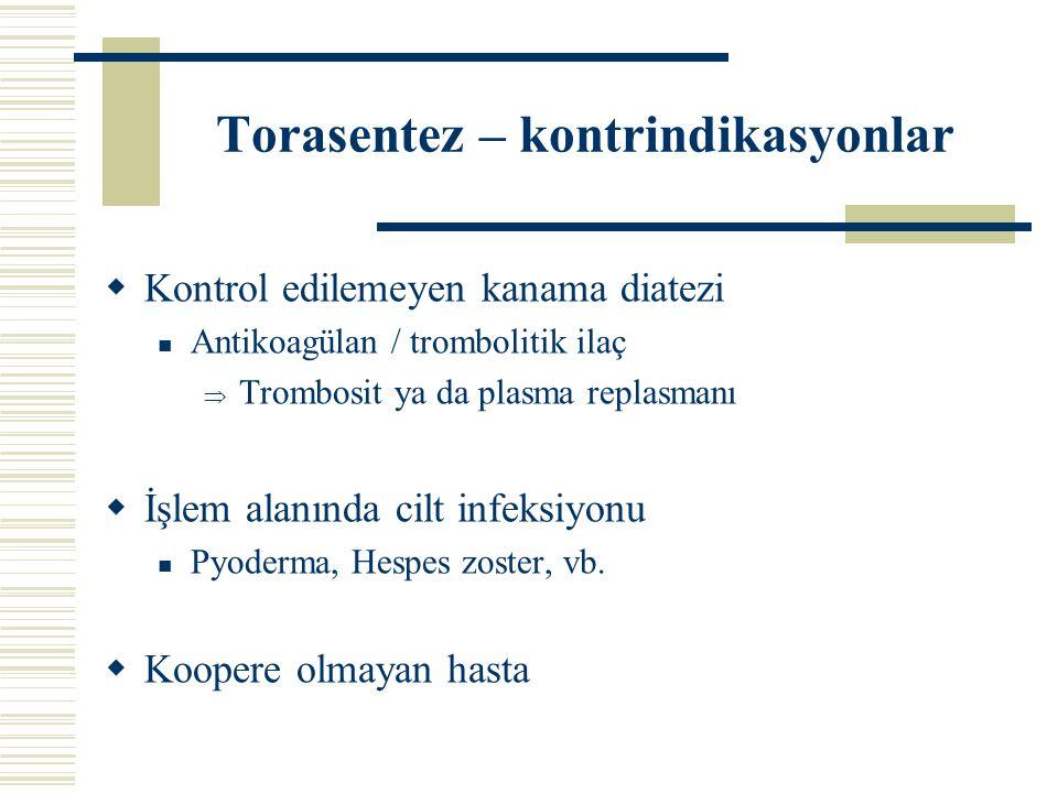 Torasentez – kontrindikasyonlar  Kontrol edilemeyen kanama diatezi Antikoagülan / trombolitik ilaç  Trombosit ya da plasma replasmanı  İşlem alanın