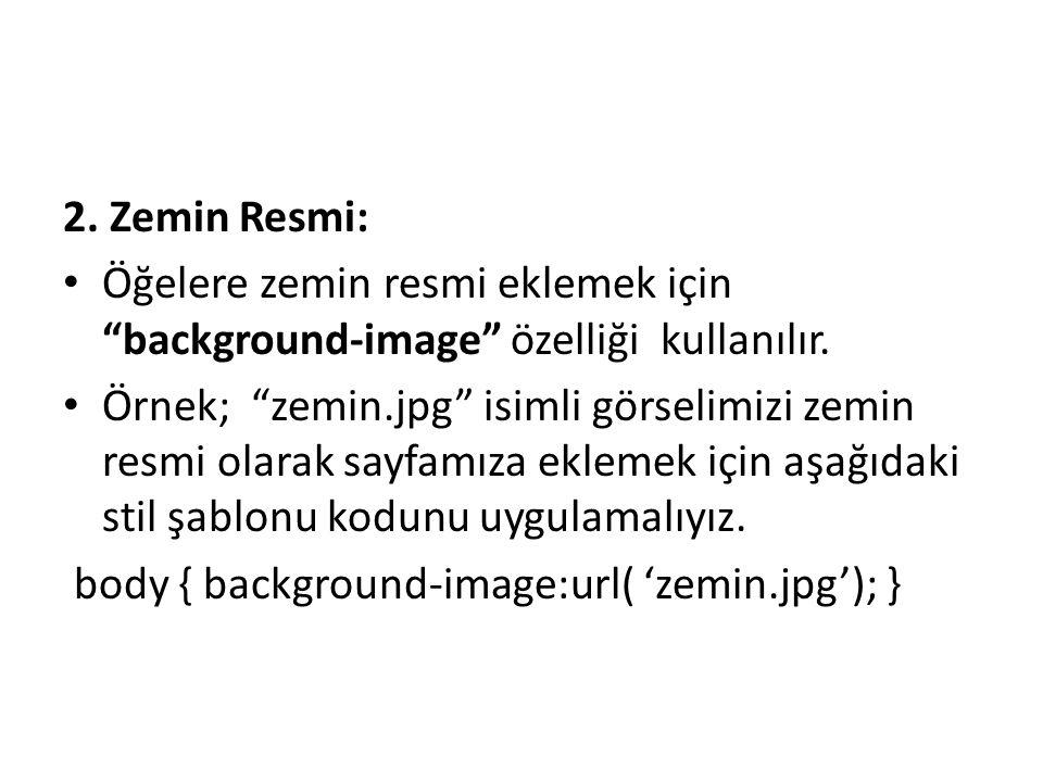 """2. Zemin Resmi: Öğelere zemin resmi eklemek için """"background-image"""" özelliği kullanılır. Örnek; """"zemin.jpg"""" isimli görselimizi zemin resmi olarak sayf"""