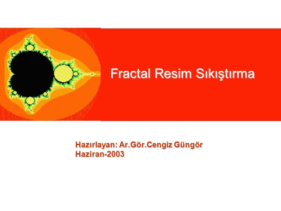 Fractal Resim Sıkıştırma Hazırlayan: Ar.Gör.Cengiz Güngör Haziran-2003