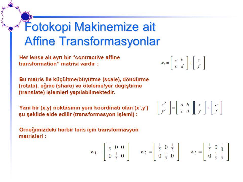 """Fotokopi Makinemize ait Affine Transformasyonlar Her lense ait ayrı bir """"contractive affine transformation"""" matrisi vardır : Bu matris ile küçültme/bü"""