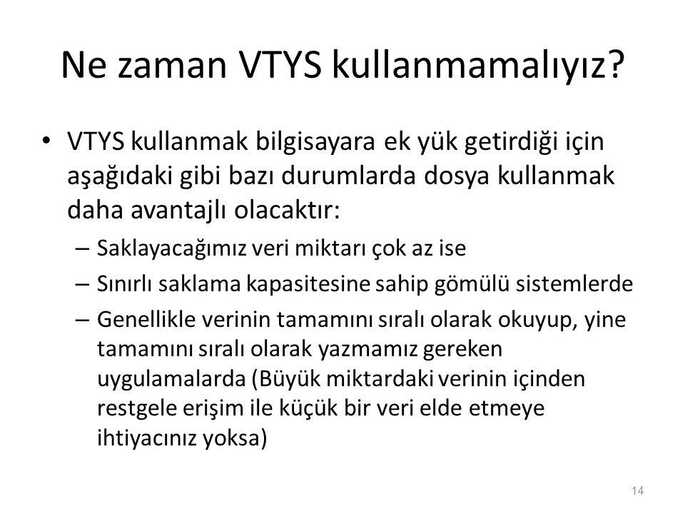 Ne zaman VTYS kullanmamalıyız? VTYS kullanmak bilgisayara ek yük getirdiği için aşağıdaki gibi bazı durumlarda dosya kullanmak daha avantajlı olacaktı
