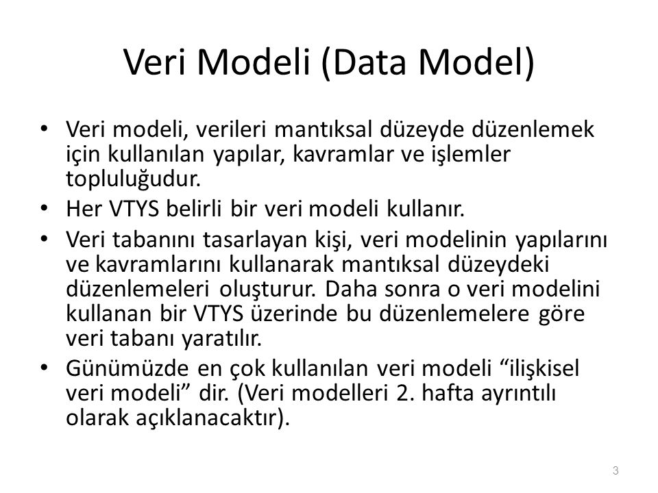 Veri Modeli (Data Model) Veri modeli, verileri mantıksal düzeyde düzenlemek için kullanılan yapılar, kavramlar ve işlemler topluluğudur.