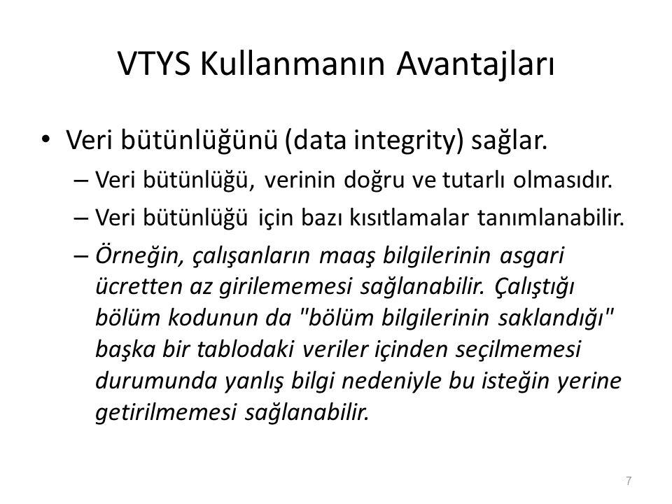 VTYS Kullanmanın Avantajları Veri bütünlüğünü (data integrity) sağlar. – Veri bütünlüğü, verinin doğru ve tutarlı olmasıdır. – Veri bütünlüğü için baz