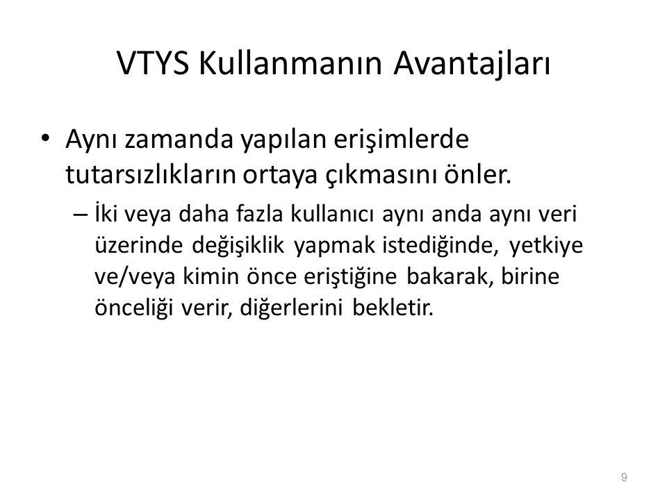 VTYS Kullanmanın Avantajları Aynı zamanda yapılan erişimlerde tutarsızlıkların ortaya çıkmasını önler.