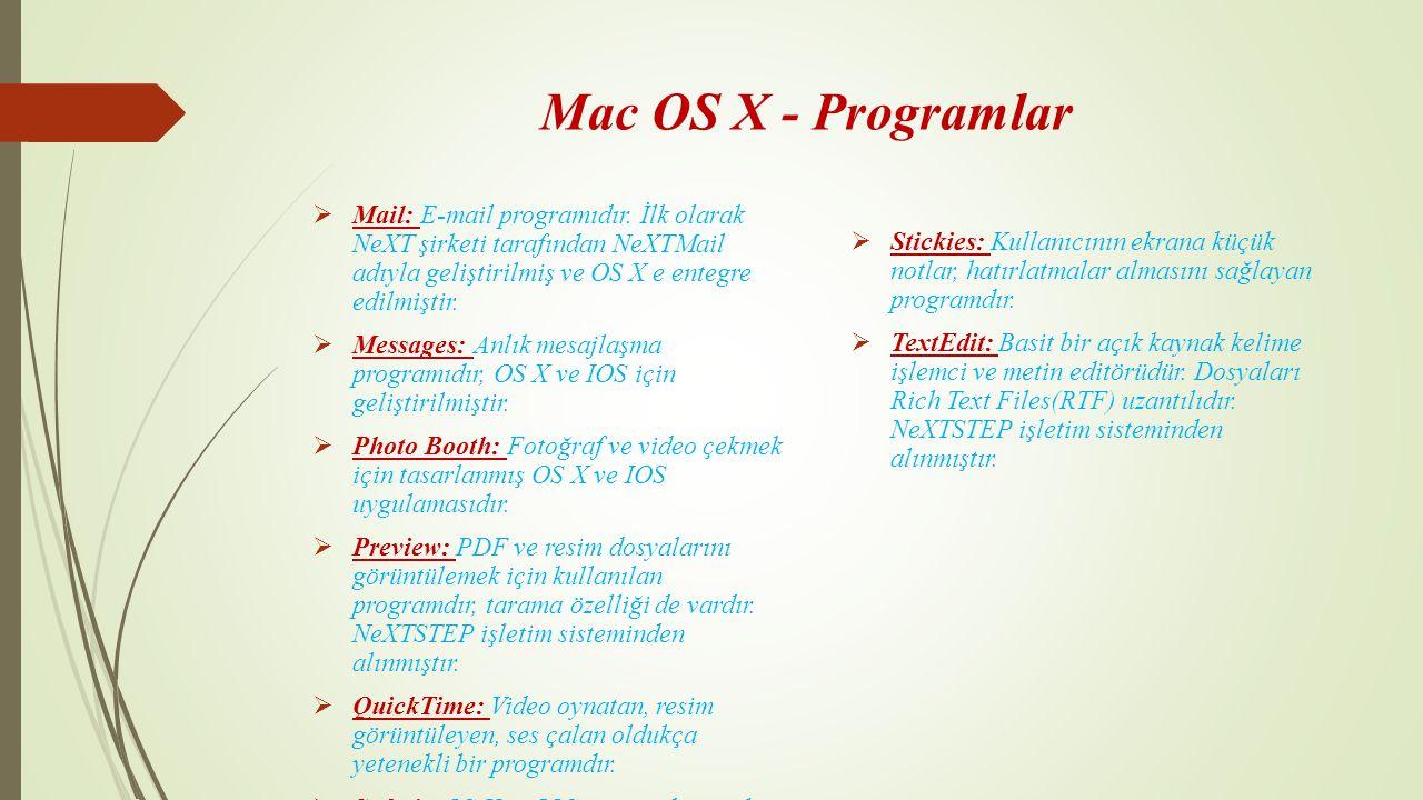 Mac OS X - Programlar  Mail: E-mail programıdır. İlk olarak NeXT şirketi tarafından NeXTMail adıyla geliştirilmiş ve OS X e entegre edilmiştir.  Mes