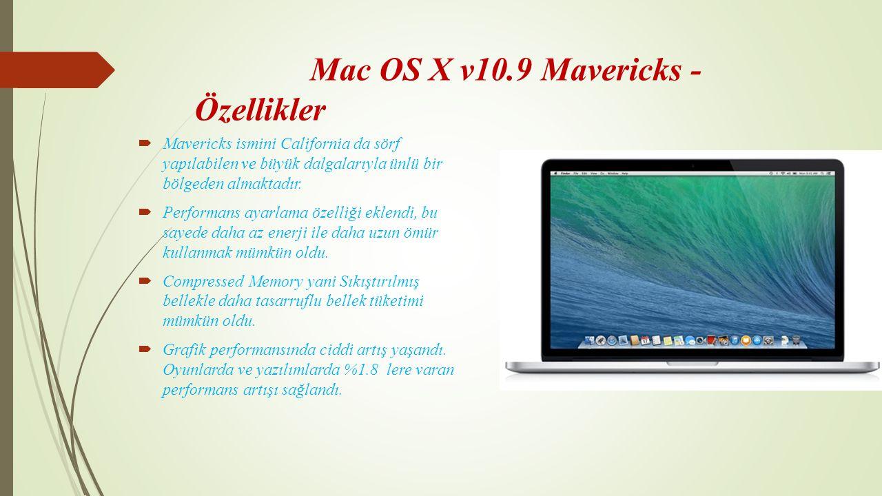 Mac OS X v10.9 Mavericks - Özellikler  Mavericks ismini California da sörf yapılabilen ve büyük dalgalarıyla ünlü bir bölgeden almaktadır.  Performa